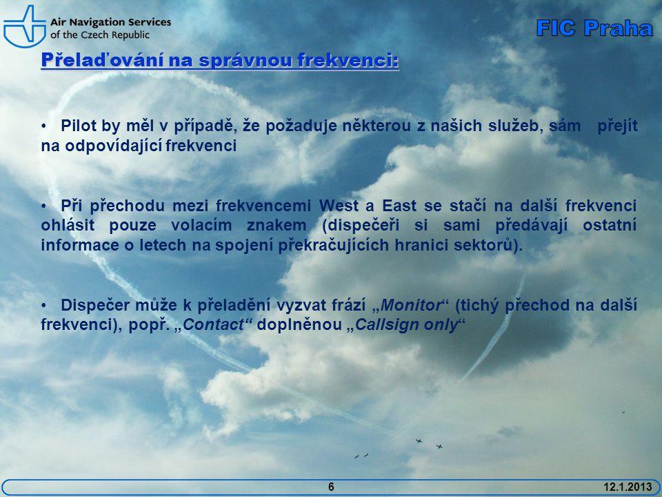612.1.2013 Přelaďování na správnou frekvenci: • Pilot by měl v případě, že požaduje některou z našich služeb, sám přejít na odpovídající frekvenci • P