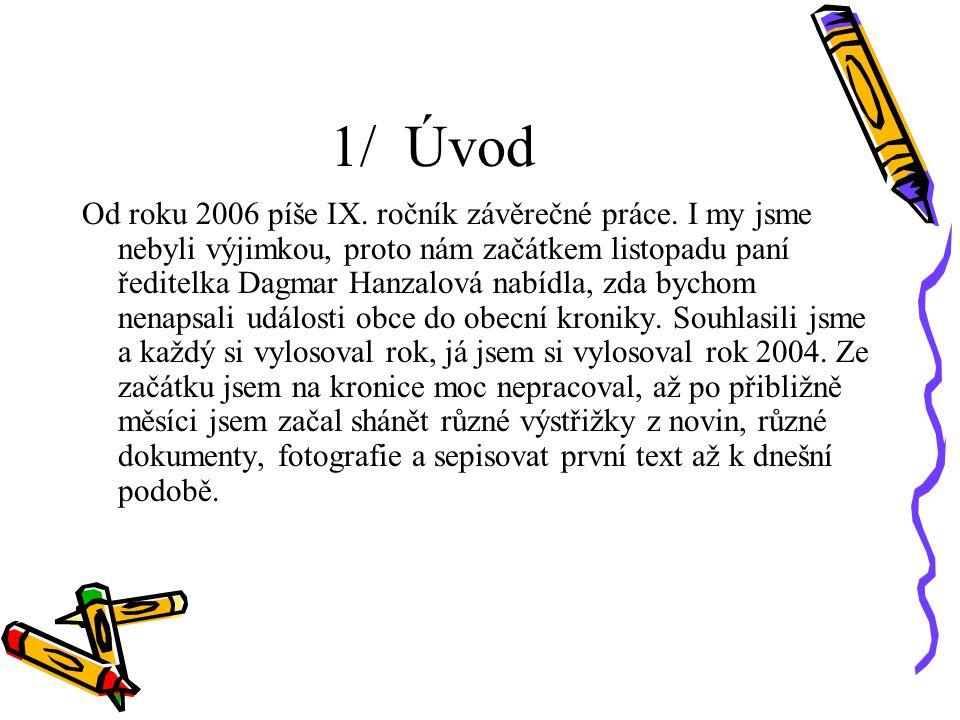 1/ Úvod Od roku 2006 píše IX. ročník závěrečné práce. I my jsme nebyli výjimkou, proto nám začátkem listopadu paní ředitelka Dagmar Hanzalová nabídla,