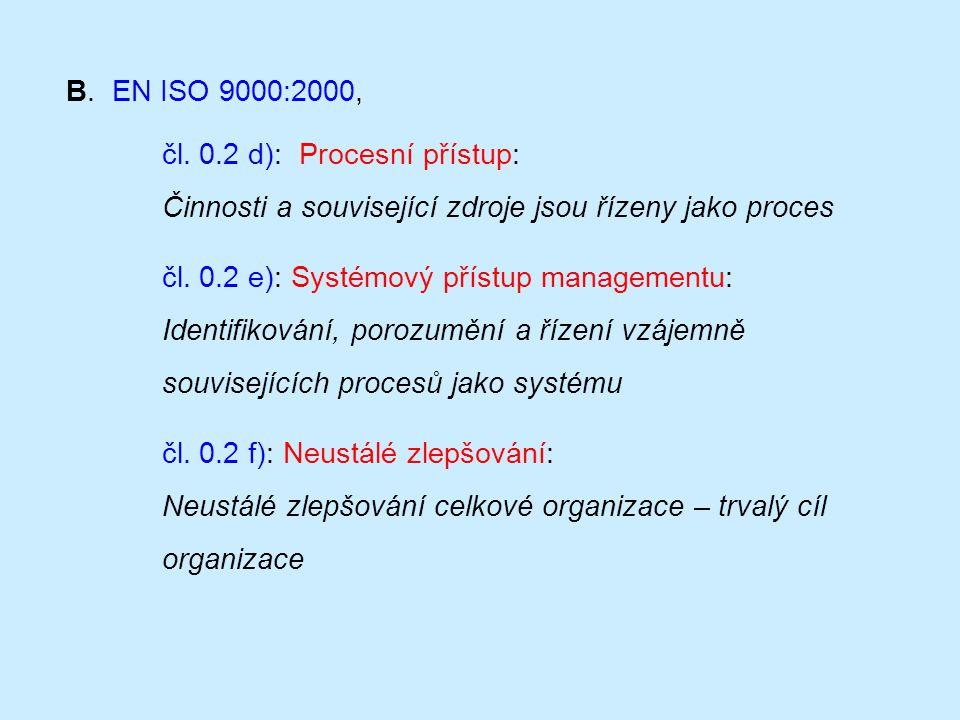 B. EN ISO 9000:2000, čl. 0.2 d): Procesní přístup: Činnosti a související zdroje jsou řízeny jako proces čl. 0.2 e): Systémový přístup managementu: Id
