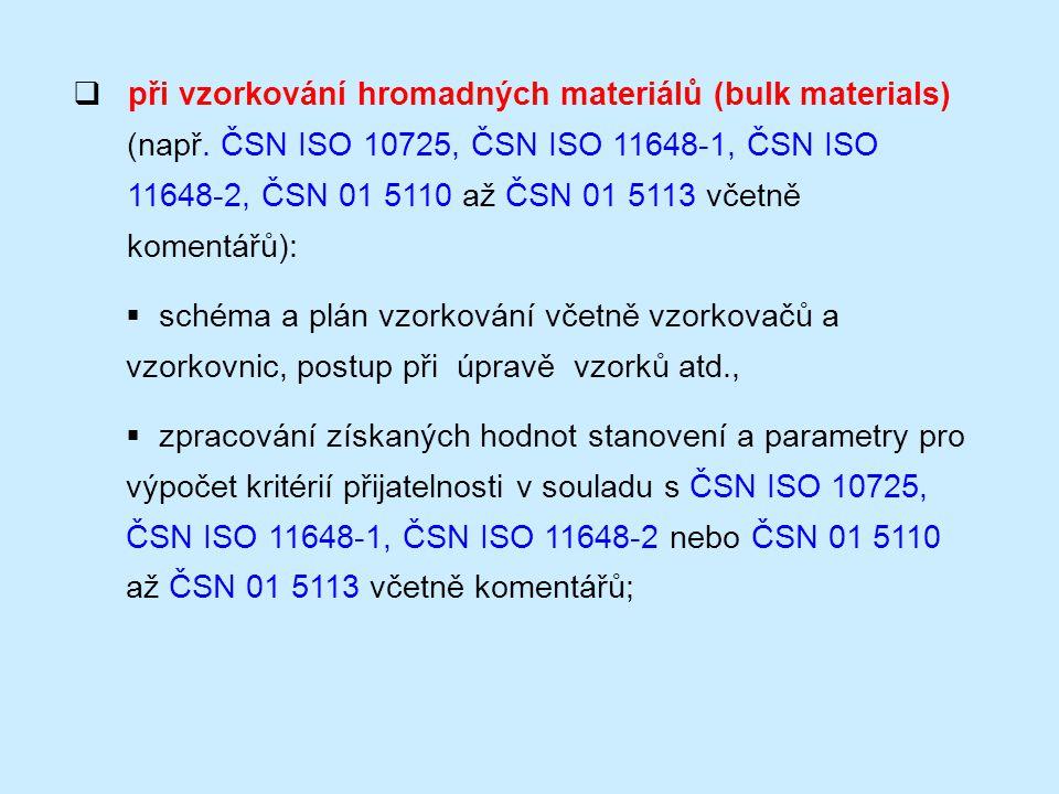  při vzorkování hromadných materiálů (bulk materials) (např. ČSN ISO 10725, ČSN ISO 11648-1, ČSN ISO 11648-2, ČSN 01 5110 až ČSN 01 5113 včetně komen