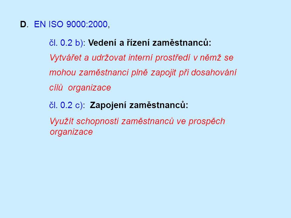 D. EN ISO 9000:2000, čl. 0.2 b): Vedení a řízení zaměstnanců: Vytvářet a udržovat interní prostředí v němž se mohou zaměstnanci plně zapojit při dosah