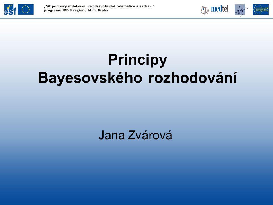 Principy Bayesovského rozhodování Jana Zvárová