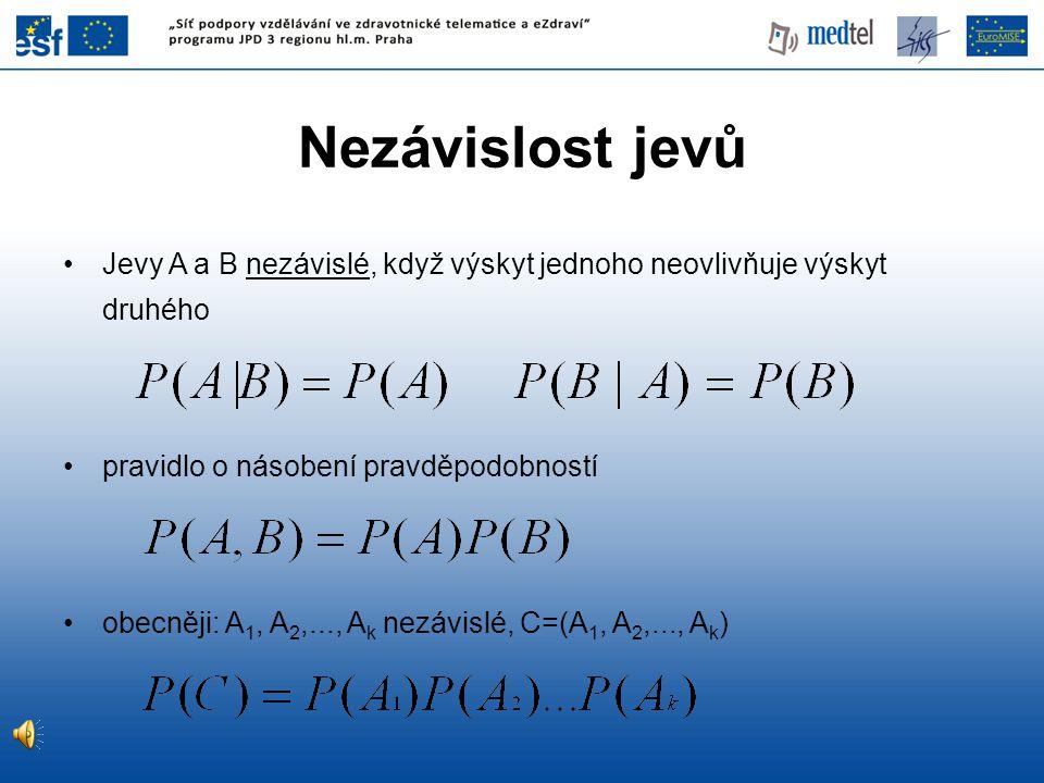 •Jevy A a B nezávislé, když výskyt jednoho neovlivňuje výskyt druhého •pravidlo o násobení pravděpodobností •obecněji: A 1, A 2,..., A k nezávislé, C=