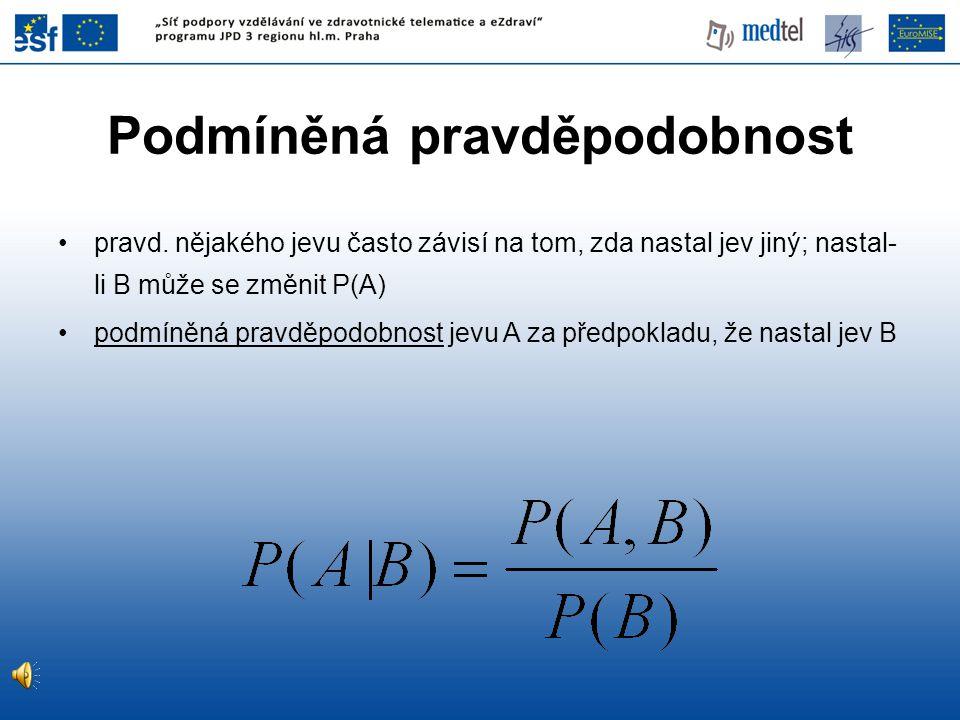 Podmíněná pravděpodobnost •pravd. nějakého jevu často závisí na tom, zda nastal jev jiný; nastal- li B může se změnit P(A) •podmíněná pravděpodobnost