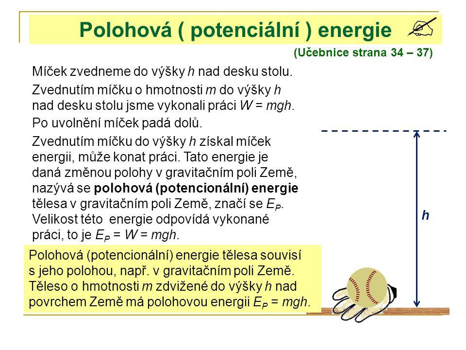 Polohová ( potenciální ) energie (Učebnice strana 34 – 37) h Míček zvedneme do výšky h nad desku stolu.