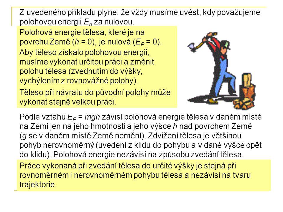 Z uvedeného příkladu plyne, že vždy musíme uvést, kdy považujeme polohovou energii E p za nulovou.