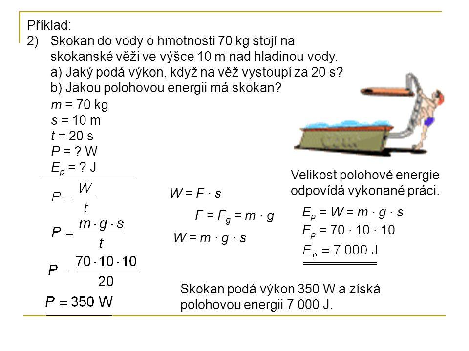 Příklad: 2)Skokan do vody o hmotnosti 70 kg stojí na skokanské věži ve výšce 10 m nad hladinou vody.