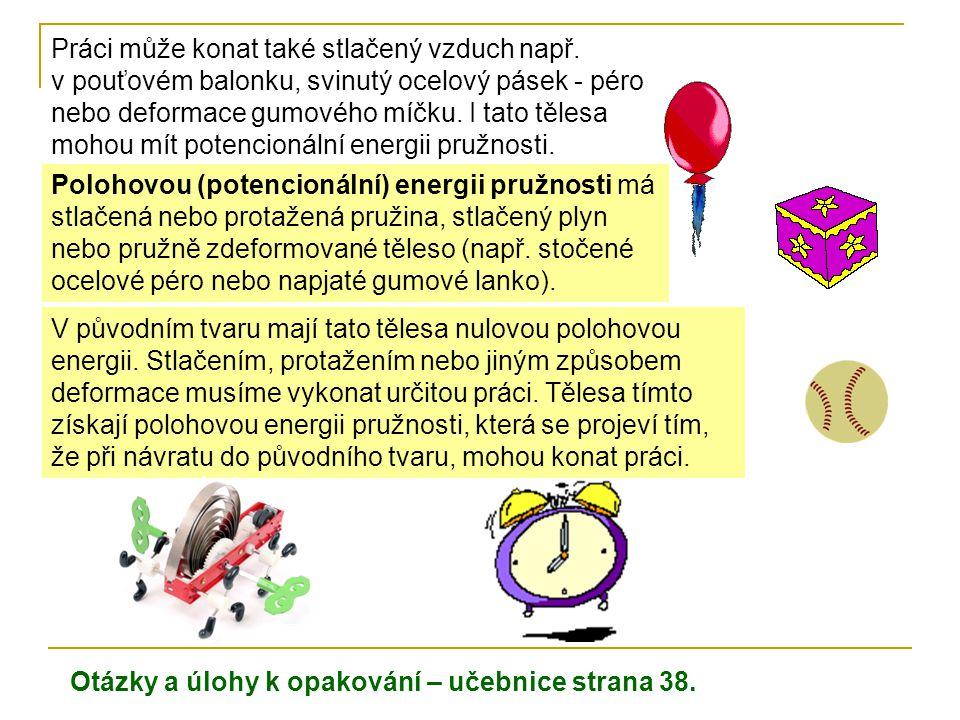 Polohovou (potencionální) energii pružnosti má stlačená nebo protažená pružina, stlačený plyn nebo pružně zdeformované těleso (např.