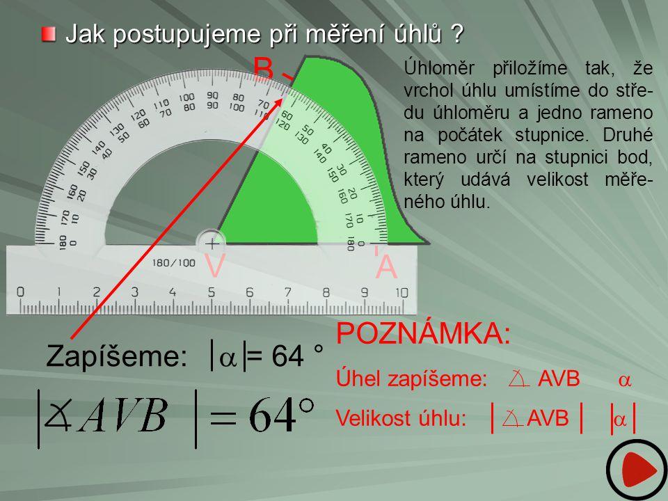 Jak postupujeme při měření úhlů ? Úhloměr přiložíme tak, že vrchol úhlu umístíme do stře- du úhloměru a jedno rameno na počátek stupnice. Druhé rameno