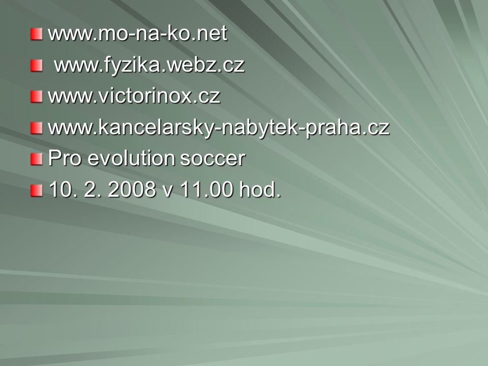 www.mo-na-ko.net www.fyzika.webz.cz www.fyzika.webz.czwww.victorinox.czwww.kancelarsky-nabytek-praha.cz Pro evolution soccer 10. 2. 2008 v 11.00 hod.