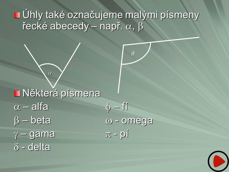 Úhly také označujeme malými písmeny řecké abecedy – např. ,  Některá písmena  – alfa  – fí  – beta  - omega  – gama  - pí  - delta  