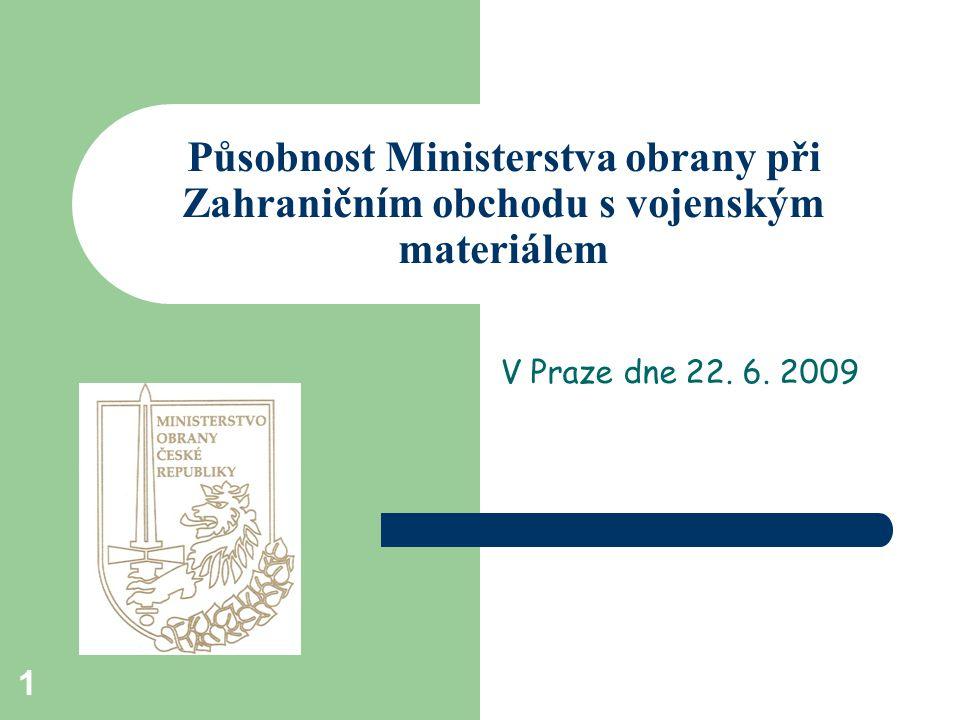 1 Působnost Ministerstva obrany při Zahraničním obchodu s vojenským materiálem V Praze dne 22.