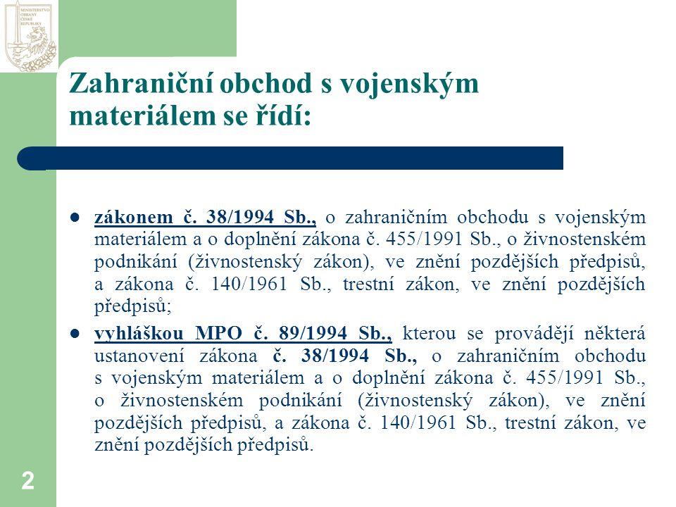 2 Zahraniční obchod s vojenským materiálem se řídí:  zákonem č.