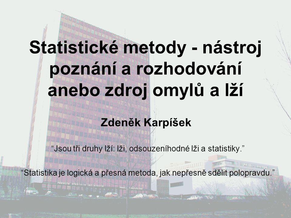 """Statistické metody - nástroj poznání a rozhodování anebo zdroj omylů a lží Zdeněk Karpíšek """"Jsou tři druhy lží: lži, odsouzeníhodné lži a statistiky."""""""