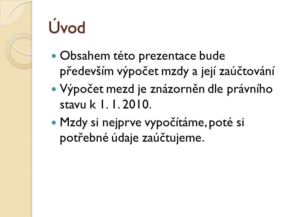 Úvod  Obsahem této prezentace bude především výpočet mzdy a její zaúčtování  Výpočet mezd je znázorněn dle právního stavu k 1.
