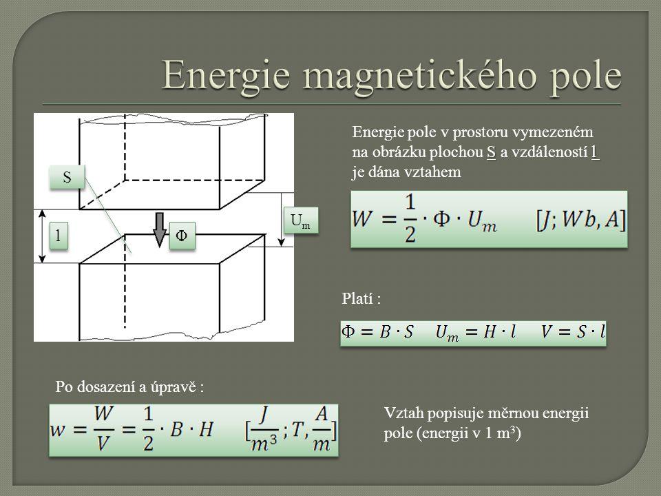 Φ Φ UmUm UmUm Energie pole v prostoru vymezeném Sl na obrázku plochou S a vzdáleností l je dána vztahem l l S S Platí : Po dosazení a úpravě : Vztah p