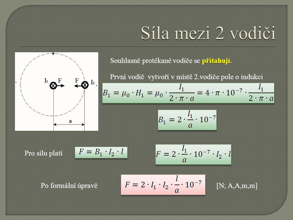 První vodič vytvoří v místě 2.vodiče pole o indukci Pro sílu platí Po formální úpravě[N; A,A,m,m] přitahují. Souhlasně protékané vodiče se přitahují.