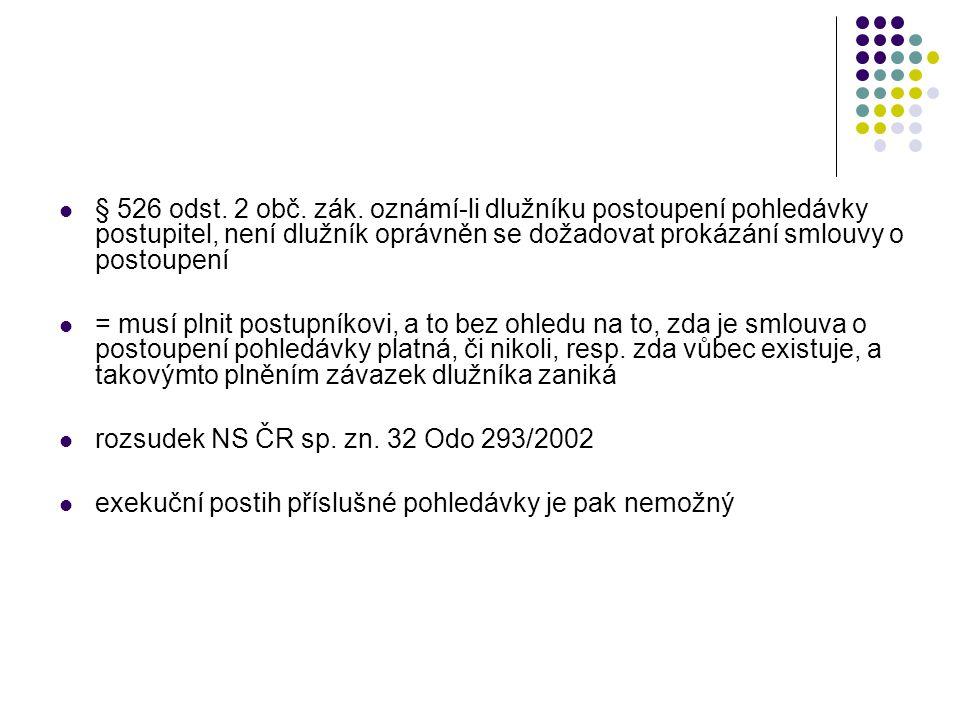  § 526 odst. 2 obč. zák. oznámí-li dlužníku postoupení pohledávky postupitel, není dlužník oprávněn se dožadovat prokázání smlouvy o postoupení  = m