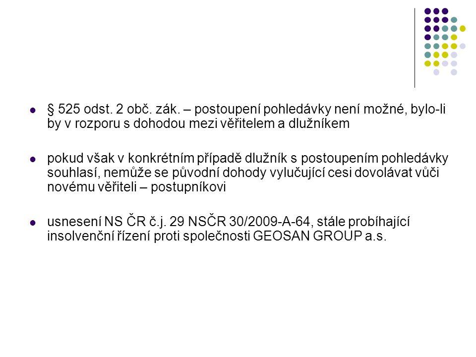  § 525 odst. 2 obč. zák. – postoupení pohledávky není možné, bylo-li by v rozporu s dohodou mezi věřitelem a dlužníkem  pokud však v konkrétním příp