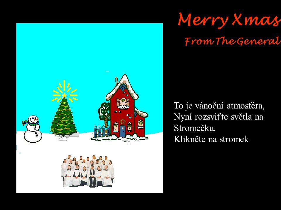 Merry Xmas From The General Nejdříve klikněte na hvězdu stromečku pro více jasu
