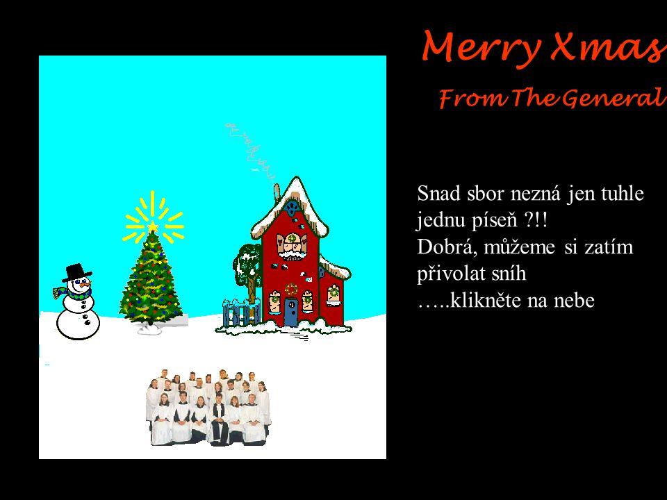 Merry Xmas From The General Jémine sbor znovu krásně zpívá tu píseň …..dobrá…. Klikněte na sněhuláka, aby dostal klobouk