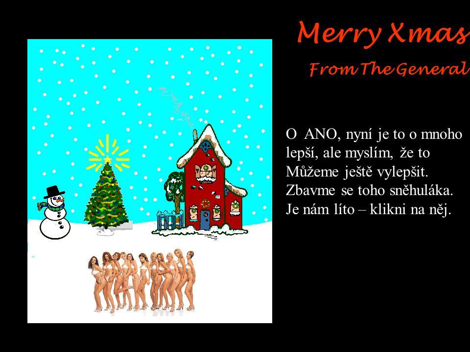Merry Xmas From The General O ANO, nyní je to o mnoho lepší, ale myslím, že to Můžeme ještě vylepšit.