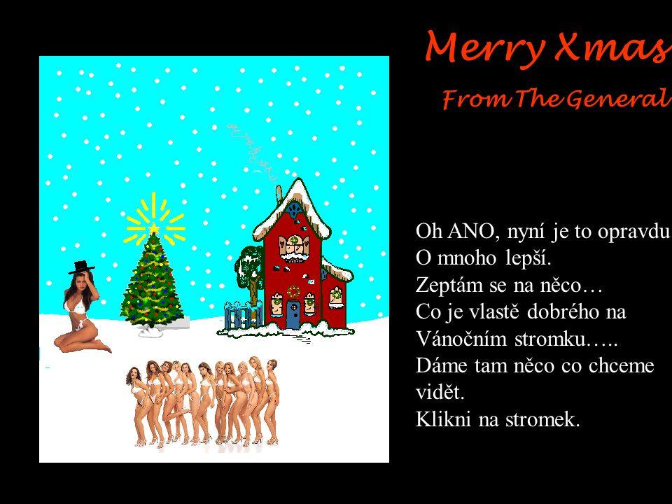 Merry Xmas From The General O ANO, nyní je to o mnoho lepší, ale myslím, že to Můžeme ještě vylepšit. Zbavme se toho sněhuláka. Je nám líto – klikni n
