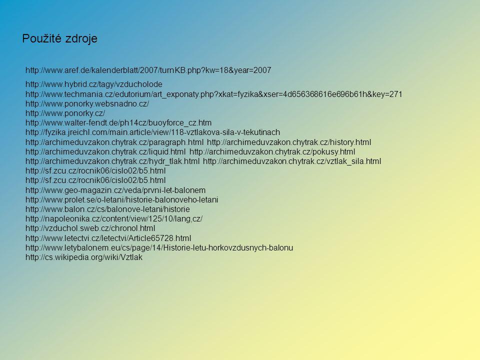Použité zdroje http://www.aref.de/kalenderblatt/2007/turnKB.php?kw=18&year=2007 http://www.hybrid.cz/tagy/vzducholode http://www.techmania.cz/edutoriu