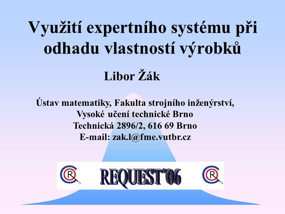 Využití expertního systému při odhadu vlastností výrobků Libor Žák Ústav matematiky, Fakulta strojního inženýrství, Vysoké učení technické Brno Techni