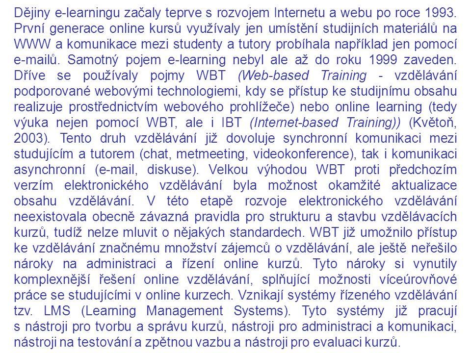 Dějiny e-learningu začaly teprve s rozvojem Internetu a webu po roce 1993. První generace online kursů využívaly jen umístění studijních materiálů na