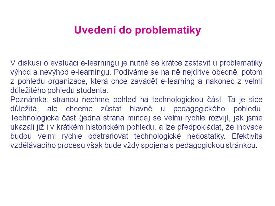 Uvedení do problematiky V diskusi o evaluaci e-learningu je nutné se krátce zastavit u problematiky výhod a nevýhod e-learningu. Podíváme se na ně nej