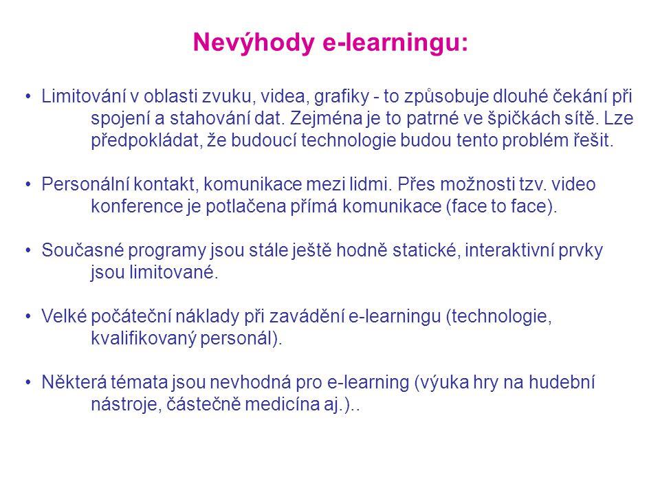 Nevýhody e-learningu: • Limitování v oblasti zvuku, videa, grafiky - to způsobuje dlouhé čekání při spojení a stahování dat. Zejména je to patrné ve š
