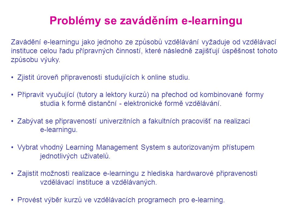 Problémy se zaváděním e-learningu Zavádění e-learningu jako jednoho ze způsobů vzdělávání vyžaduje od vzdělávací instituce celou řadu přípravných činn