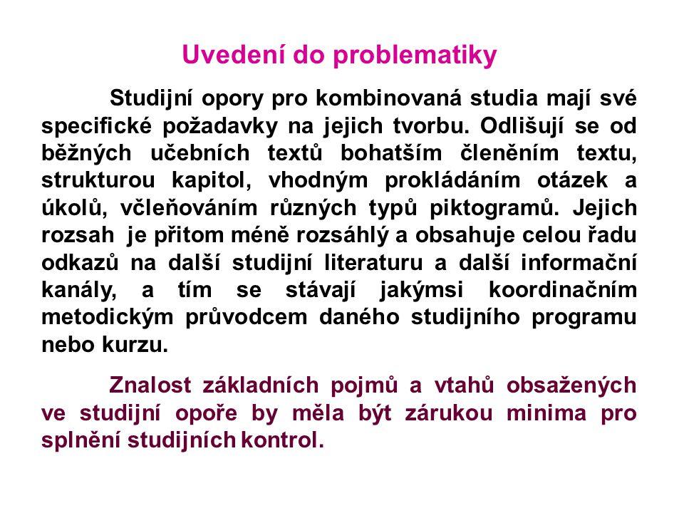 Uvedení do problematiky Studijní opory pro kombinovaná studia mají své specifické požadavky na jejich tvorbu. Odlišují se od běžných učebních textů bo