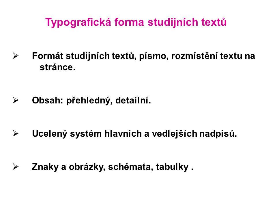 Typografická forma studijních textů  Formát studijních textů, písmo, rozmístění textu na stránce.  Obsah: přehledný, detailní.  Ucelený systém hlav