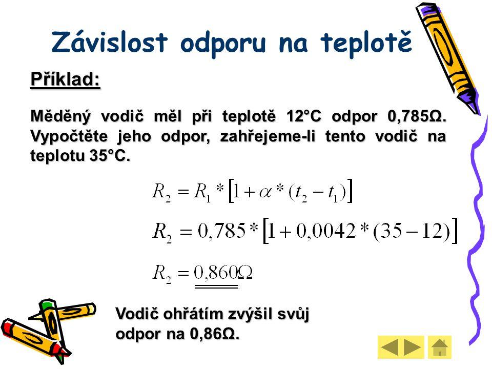 Závislost odporu na teplotě Příklad: Měděný vodič měl při teplotě 12°C odpor 0,785Ω.