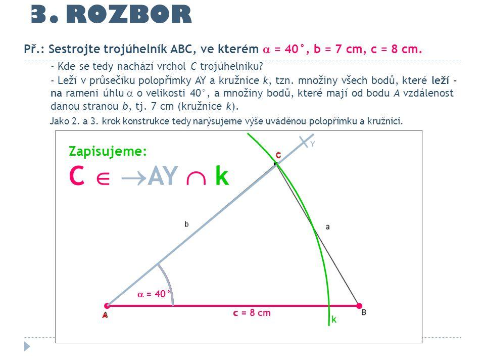 3. ROZBOR - Kde se tedy nachází vrchol C trojúhelníku? - Leží v průsečíku polopřímky AY a kružnice k, tzn. množiny všech bodů, které leží - na rameni