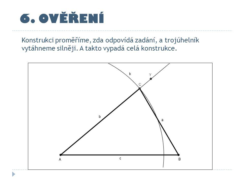6. OVĚŘENÍ Konstrukci proměříme, zda odpovídá zadání, a trojúhelník vytáhneme silněji. A takto vypadá celá konstrukce.
