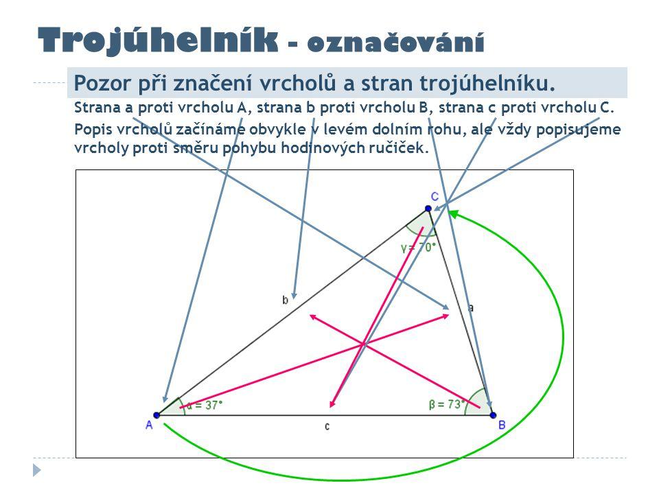 Trojúhelník - označování Pozor při značení vrcholů a stran trojúhelníku. Strana a proti vrcholu A, strana b proti vrcholu B, strana c proti vrcholu C.