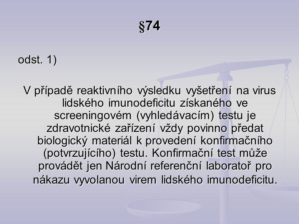 §74 odst. 1) V případě reaktivního výsledku vyšetření na virus lidského imunodeficitu získaného ve screeningovém (vyhledávacím) testu je zdravotnické