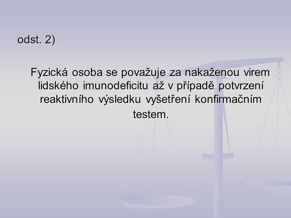 odst. 2) Fyzická osoba se považuje za nakaženou virem lidského imunodeficitu až v případě potvrzení reaktivního výsledku vyšetření konfirmačním testem