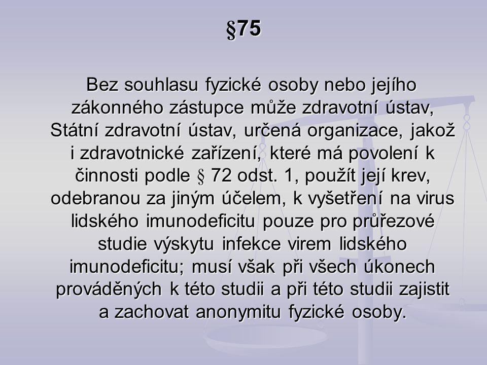 §75 Bez souhlasu fyzické osoby nebo jejího zákonného zástupce může zdravotní ústav, Státní zdravotní ústav, určená organizace, jakož i zdravotnické za