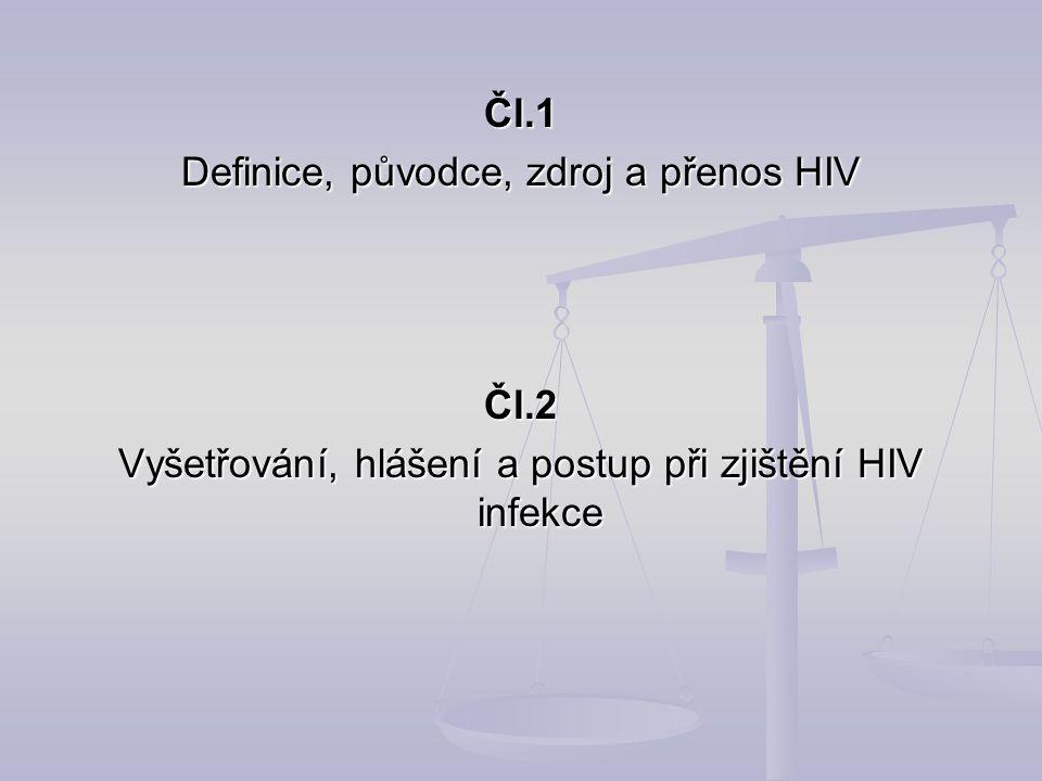 Čl.1 Definice, původce, zdroj a přenos HIV Čl.2 Vyšetřování, hlášení a postup při zjištění HIV infekce