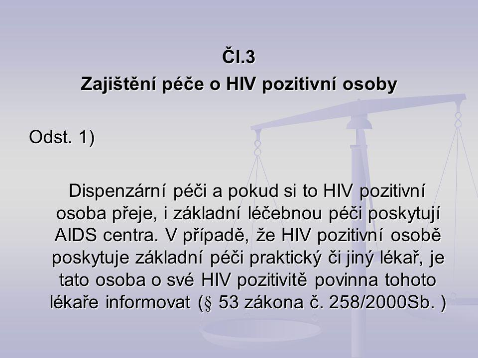 Čl.3 Zajištění péče o HIV pozitivní osoby Odst. 1) Dispenzární péči a pokud si to HIV pozitivní osoba přeje, i základní léčebnou péči poskytují AIDS c