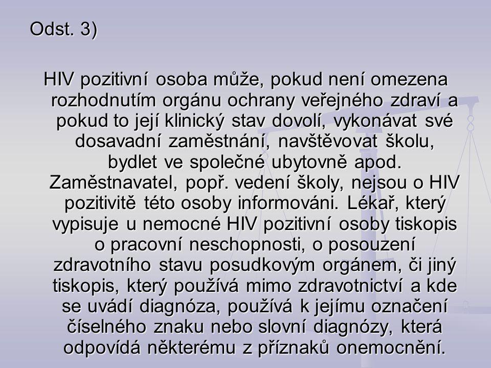 Odst. 3) HIV pozitivní osoba může, pokud není omezena rozhodnutím orgánu ochrany veřejného zdraví a pokud to její klinický stav dovolí, vykonávat své