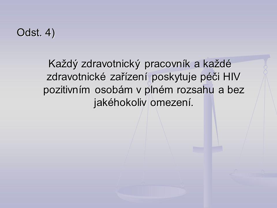 Odst. 4) Každý zdravotnický pracovník a každé zdravotnické zařízení poskytuje péči HIV pozitivním osobám v plném rozsahu a bez jakéhokoliv omezení. Ka