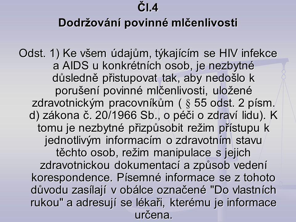 Čl.4 Dodržování povinné mlčenlivosti Odst. 1) Ke všem údajům, týkajícím se HIV infekce a AIDS u konkrétních osob, je nezbytné důsledně přistupovat tak