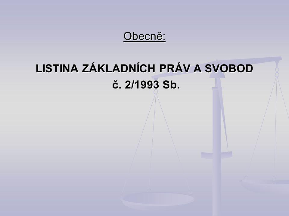 Obecně: LISTINA ZÁKLADNÍCH PRÁV A SVOBOD č. 2/1993 Sb. č. 2/1993 Sb.