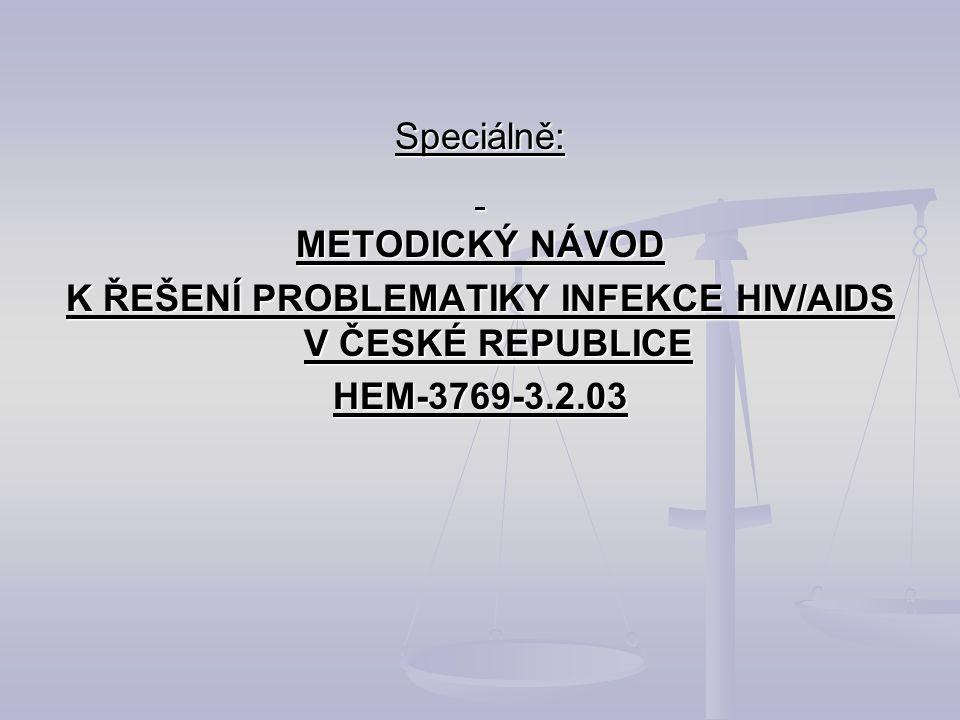Speciálně: METODICKÝ NÁVOD K ŘEŠENÍ PROBLEMATIKY INFEKCE HIV/AIDS V ČESKÉ REPUBLICE HEM-3769-3.2.03