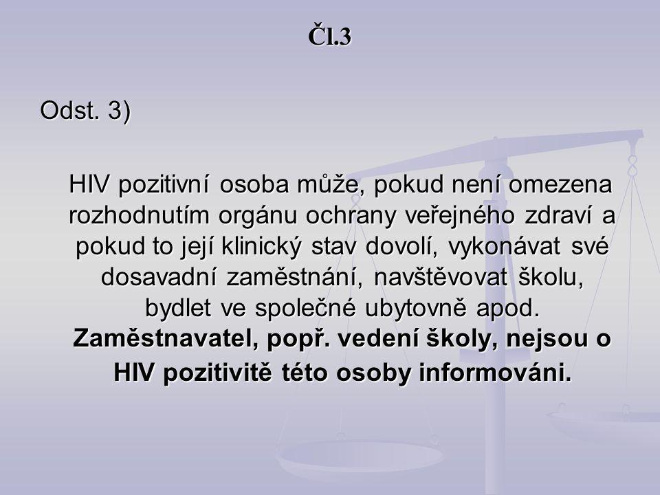 Čl.3 Odst. 3) HIV pozitivní osoba může, pokud není omezena rozhodnutím orgánu ochrany veřejného zdraví a pokud to její klinický stav dovolí, vykonávat